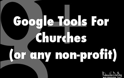 Google Tools for Churches (or any non-profit)